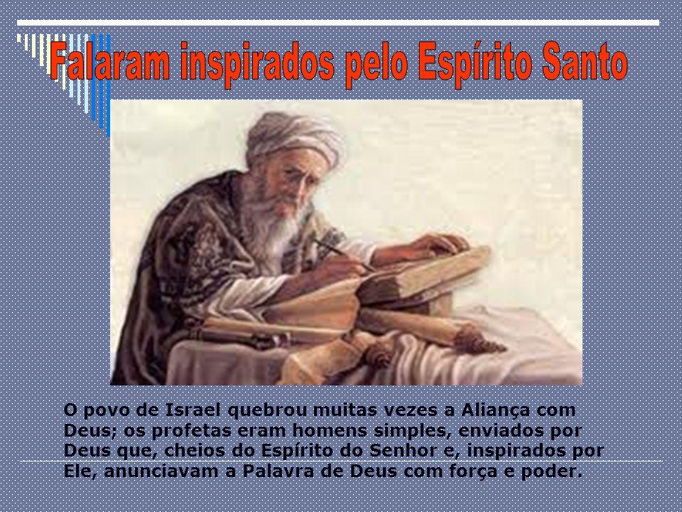 O povo de Israel quebrou muitas vezes a Aliança com Deus; os profetas eram homens simples, enviados por Deus que, cheios do Espírito do Senhor e, insp
