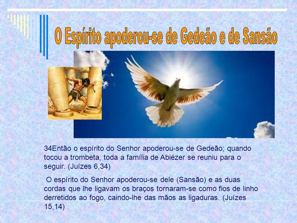 34Então o espírito do Senhor apoderou-se de Gedeão; quando tocou a trombeta, toda a família de Abiézer se reuniu para o seguir. (Juízes 6,34) O espíri