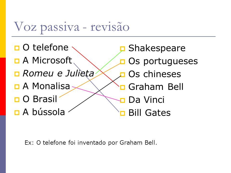 Voz passiva - revisão O telefone A Microsoft Romeu e Julieta A Monalisa O Brasil A bússola Shakespeare Os portugueses Os chineses Graham Bell Da Vinci