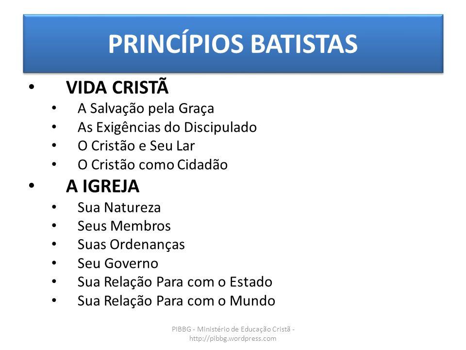 PRINCÍPIOS BATISTAS PIBBG - Ministério de Educação Cristã - http://pibbg.wordpress.com VIDA CRISTÃ A Salvação pela Graça As Exigências do Discipulado