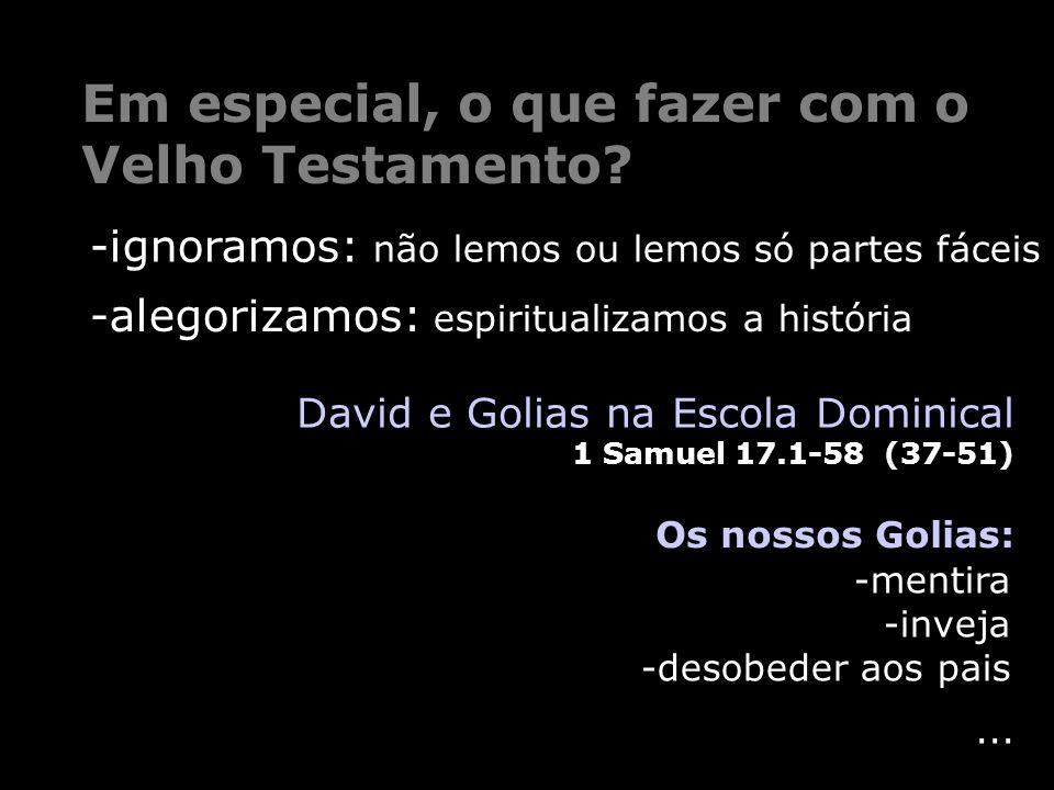 ... Em especial, o que fazer com o Velho Testamento? Os nossos Golias: David e Golias na Escola Dominical 1 Samuel 17.1-58 (37-51) -mentira -inveja -d