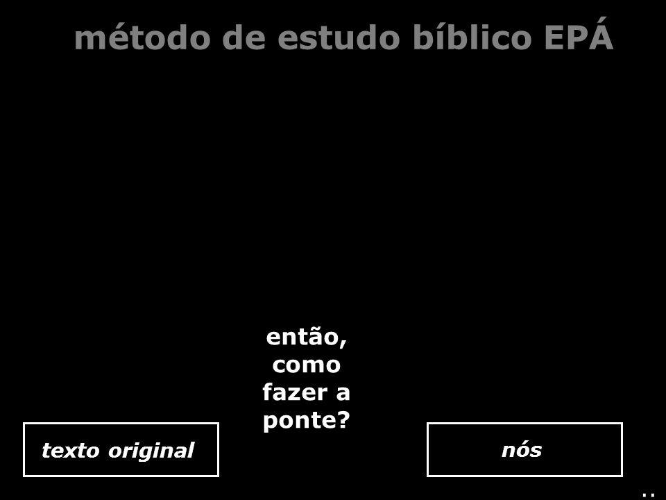 texto original método de estudo bíblico EPÁ.. nós então, como fazer a ponte?