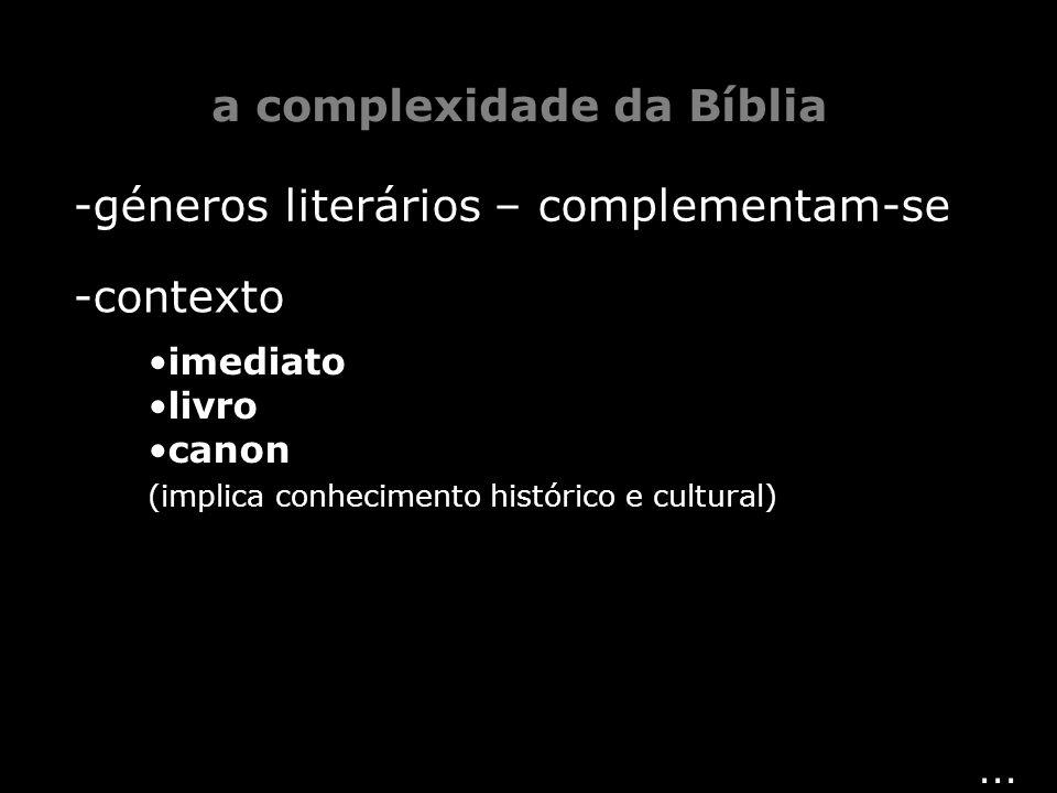... -géneros literários – complementam-se -contexto imediato livro canon (implica conhecimento histórico e cultural) a complexidade da Bíblia