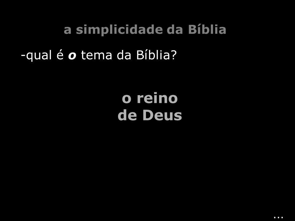 ... -qual é o tema da Bíblia? o reino de Deus a simplicidade da Bíblia