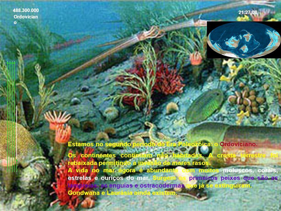 488.300.000 Ordovician o 21:27:08 Estamos no segundo período da Era Paleozóica: o Ordoviciano. Os continentes continuam não habitados. A crosta terres