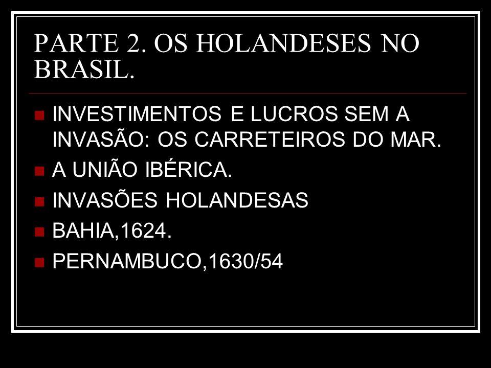 PARTE 2.OS HOLANDESES NO BRASIL. INVESTIMENTOS E LUCROS SEM A INVASÃO: OS CARRETEIROS DO MAR.