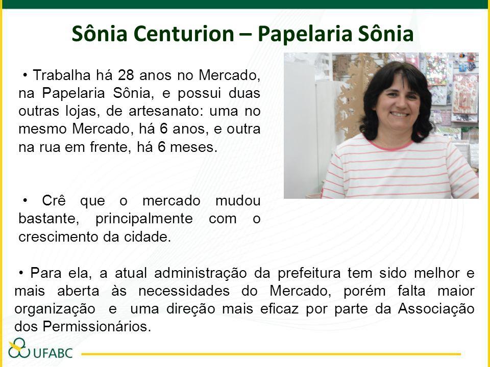 Sônia Centurion – Papelaria Sônia Trabalha há 28 anos no Mercado, na Papelaria Sônia, e possui duas outras lojas, de artesanato: uma no mesmo Mercado,