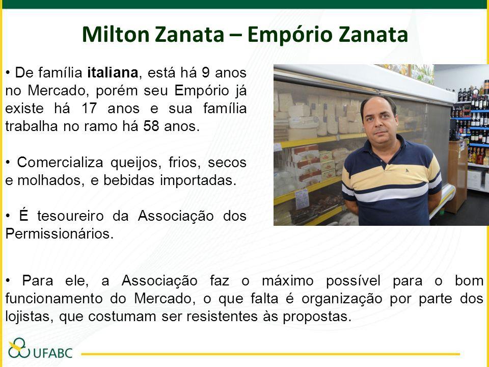 Milton Zanata – Empório Zanata De família italiana, está há 9 anos no Mercado, porém seu Empório já existe há 17 anos e sua família trabalha no ramo h