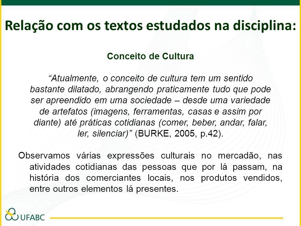 Relação com os textos estudados na disciplina: Conceito de Cultura Atualmente, o conceito de cultura tem um sentido bastante dilatado, abrangendo prat