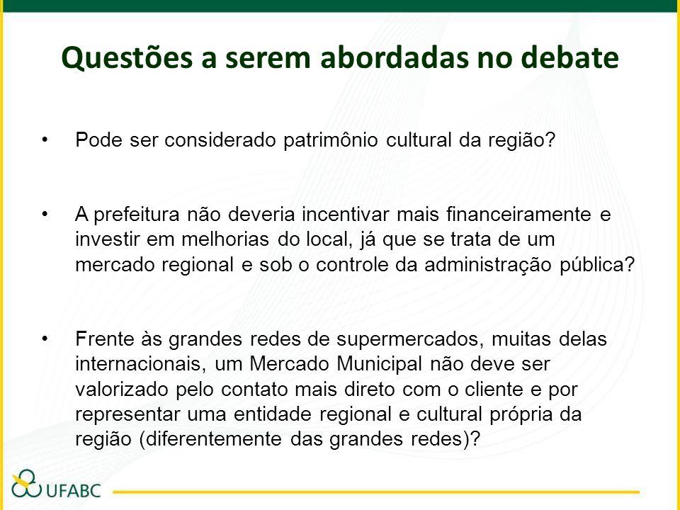 Questões a serem abordadas no debate Pode ser considerado patrimônio cultural da região? A prefeitura não deveria incentivar mais financeiramente e in