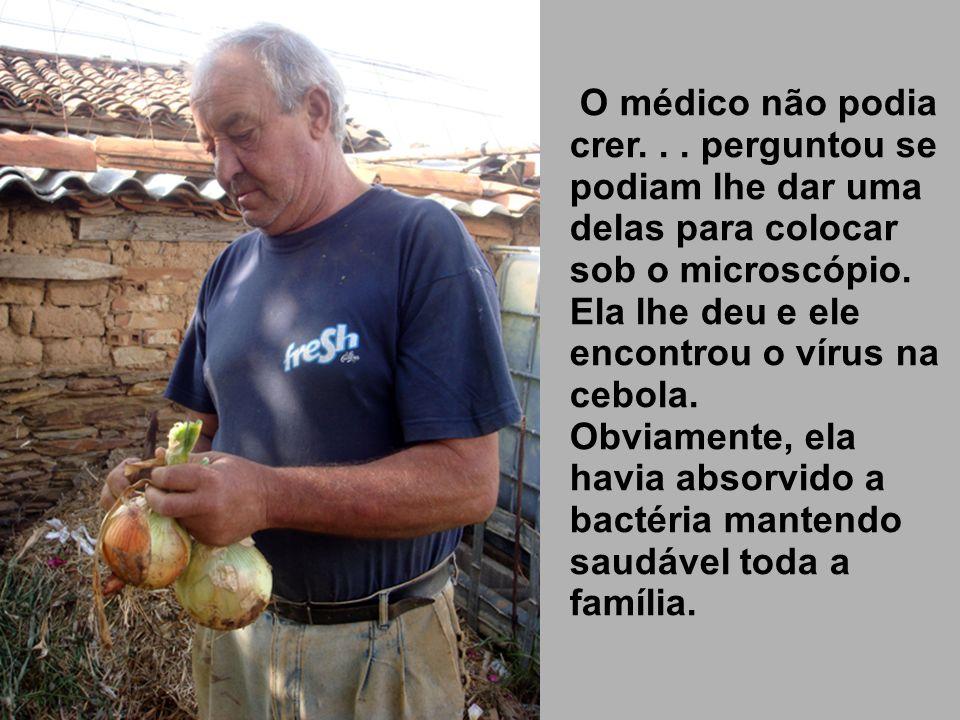O médico chegou a uma granja e para sua surpresa, todos estavan muito saudáveis. Quando o médico lhes perguntou que coisa diferente estavam fazendo, a