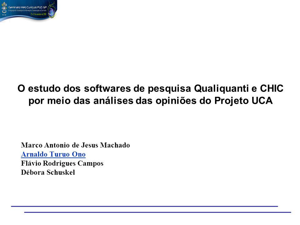 O estudo dos softwares de pesquisa Qualiquanti e CHIC por meio das análises das opiniões do Projeto UCA Marco Antonio de Jesus Machado Arnaldo Turuo O