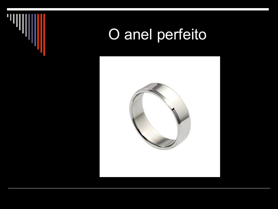 O anel perfeito