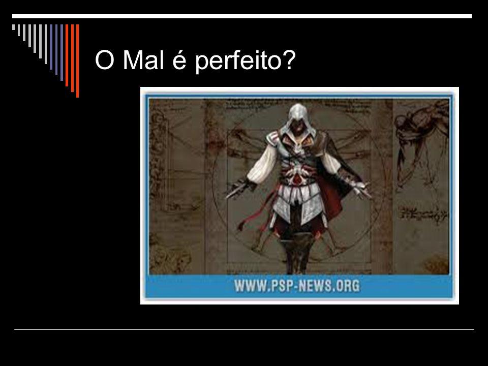 O Mal é perfeito?