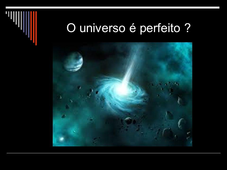 O universo é perfeito ?