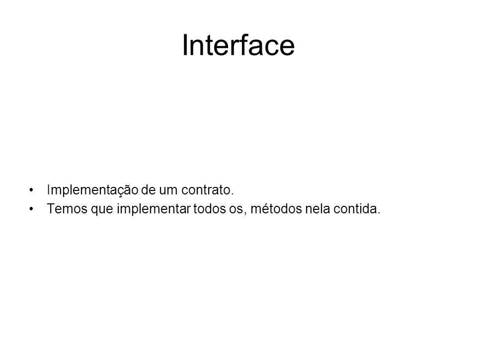 Interface Implementação de um contrato. Temos que implementar todos os, métodos nela contida.