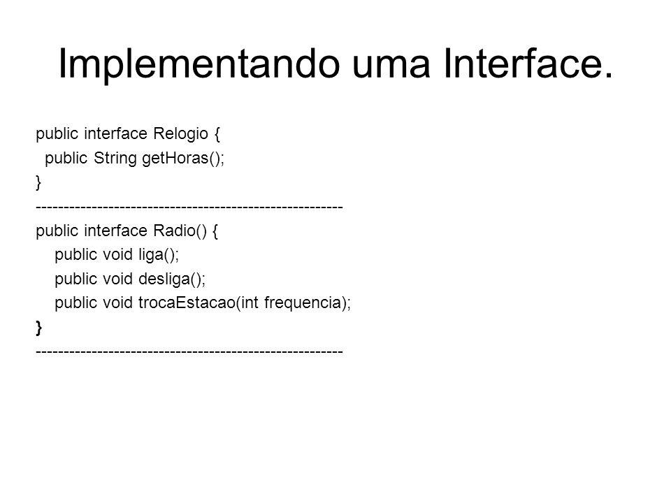 Implementando uma Interface. public interface Relogio { public String getHoras(); } ------------------------------------------------------- public int
