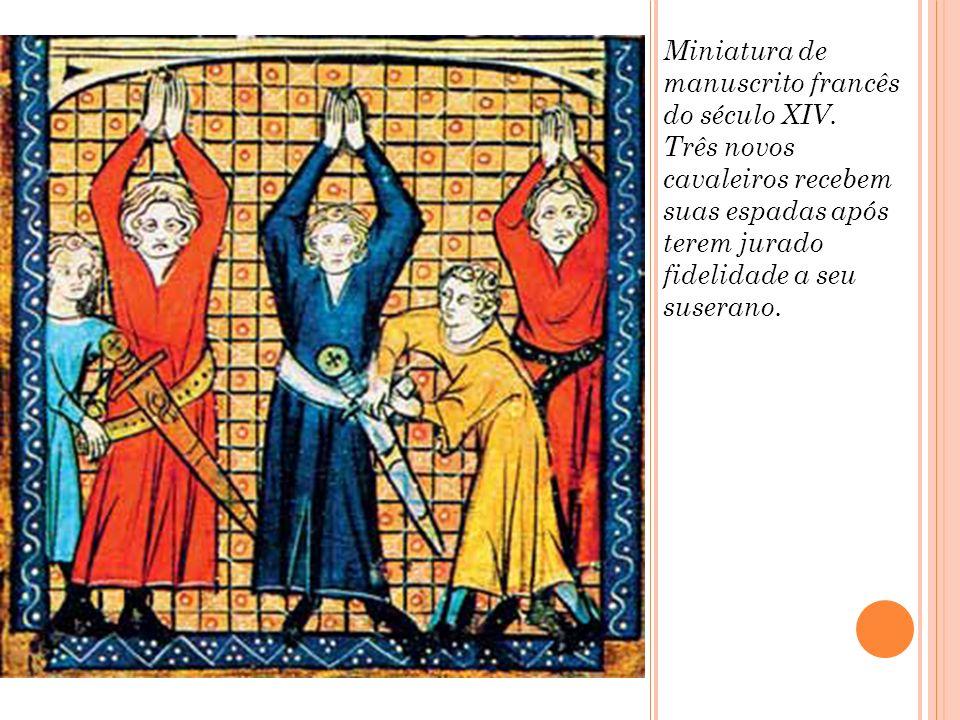 Miniatura de manuscrito francês do século XIV. Três novos cavaleiros recebem suas espadas após terem jurado fidelidade a seu suserano.