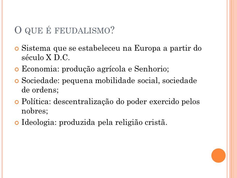 O QUE É FEUDALISMO .Sistema que se estabeleceu na Europa a partir do século X D.C.