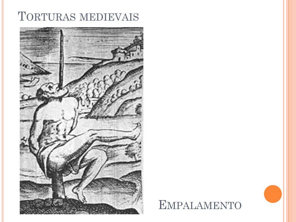 T ORTURAS MEDIEVAIS E MPALAMENTO