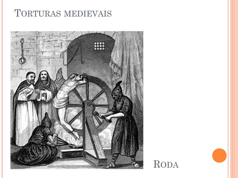 T ORTURAS MEDIEVAIS R ODA