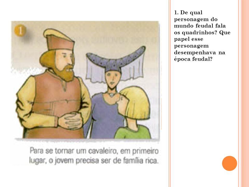 1. De qual personagem do mundo feudal fala os quadrinhos? Que papel esse personagem desempenhava na época feudal?