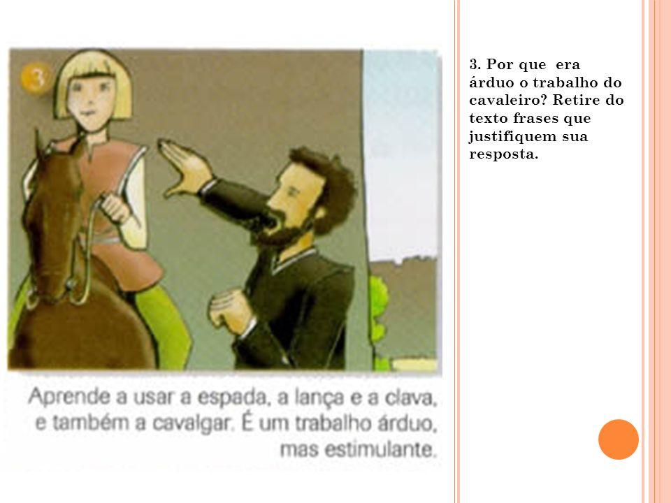 3. Por que era árduo o trabalho do cavaleiro? Retire do texto frases que justifiquem sua resposta.