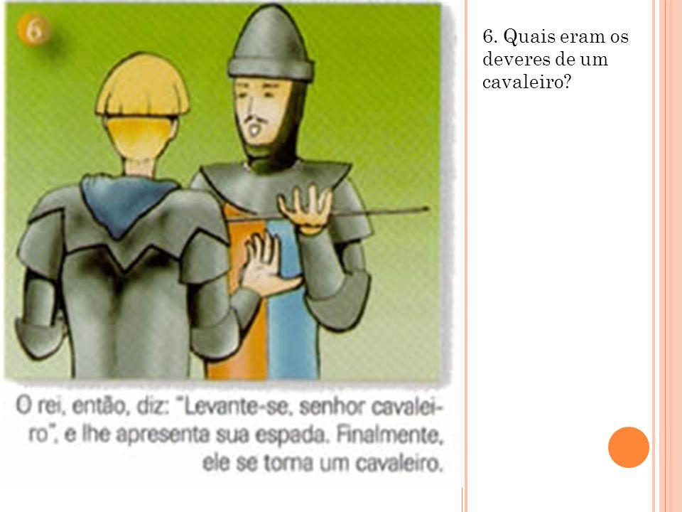 6. Quais eram os deveres de um cavaleiro?