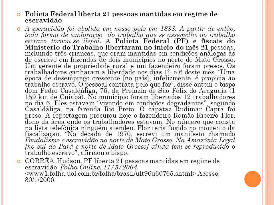 Polícia Federal liberta 21 pessoas mantidas em regime de escravidão A escravidão foi abolida em nosso país em 1888.