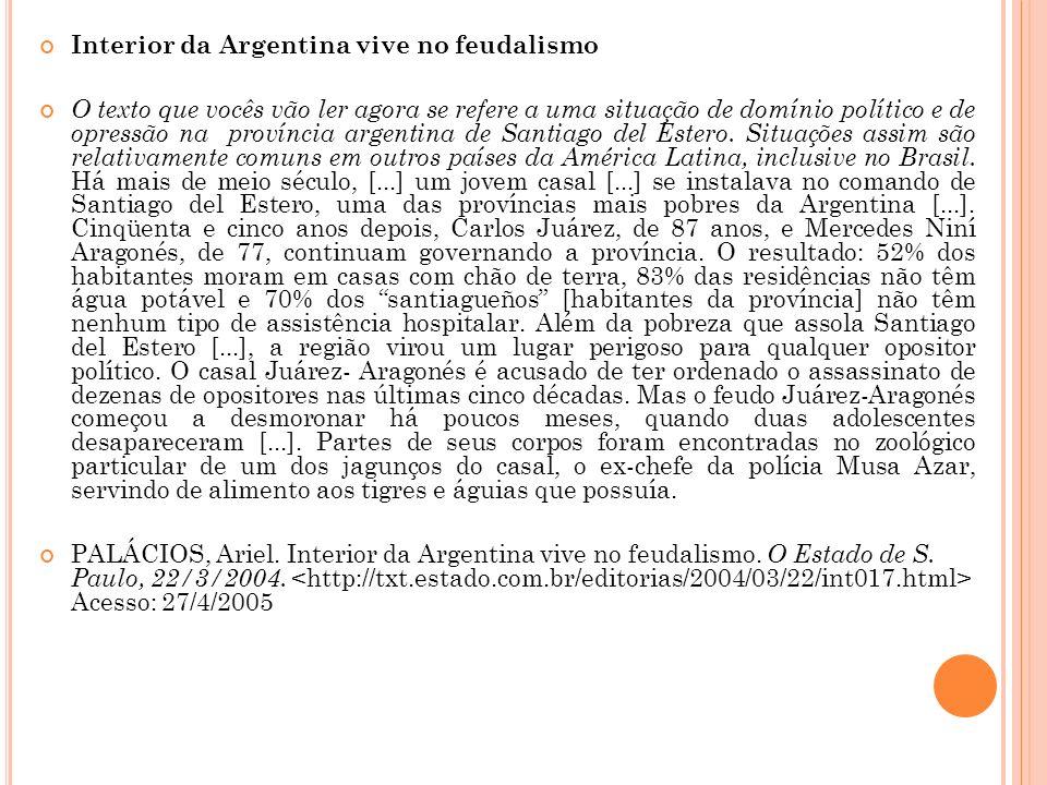 Interior da Argentina vive no feudalismo O texto que vocês vão ler agora se refere a uma situação de domínio político e de opressão na província argentina de Santiago del Estero.