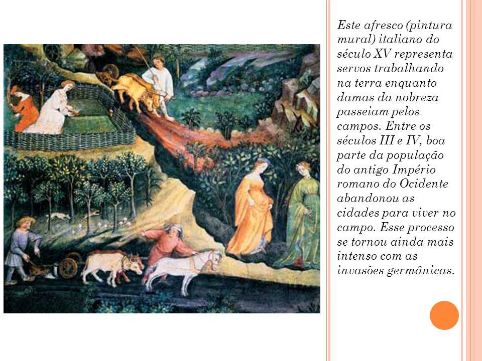 Este afresco (pintura mural) italiano do século XV representa servos trabalhando na terra enquanto damas da nobreza passeiam pelos campos. Entre os sé