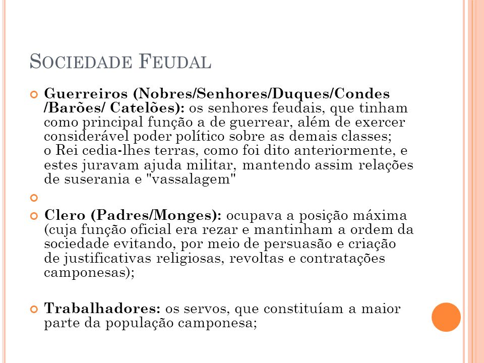 Guerreiros (Nobres/Senhores/Duques/Condes /Barões/ Catelões): os senhores feudais, que tinham como principal função a de guerrear, além de exercer con