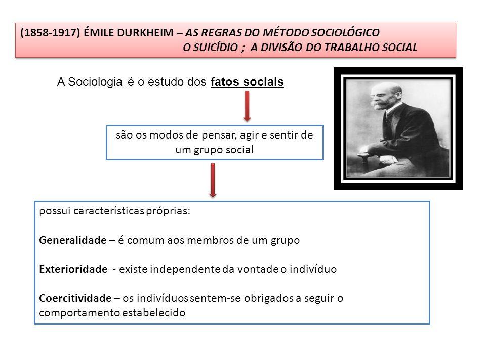 (1858-1917) ÉMILE DURKHEIM – AS REGRAS DO MÉTODO SOCIOLÓGICO O SUICÍDIO ; A DIVISÃO DO TRABALHO SOCIAL (1858-1917) ÉMILE DURKHEIM – AS REGRAS DO MÉTOD