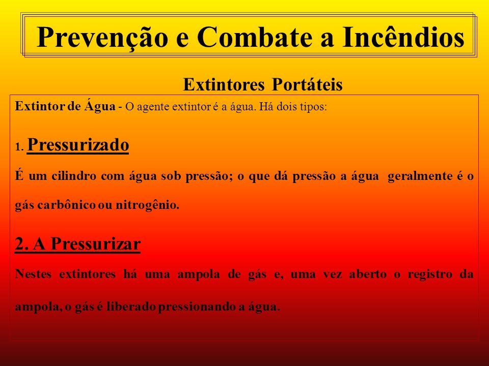 Prevenção e Combate a Incêndios Extintores Portáteis Extintor de Água - O agente extintor é a água.