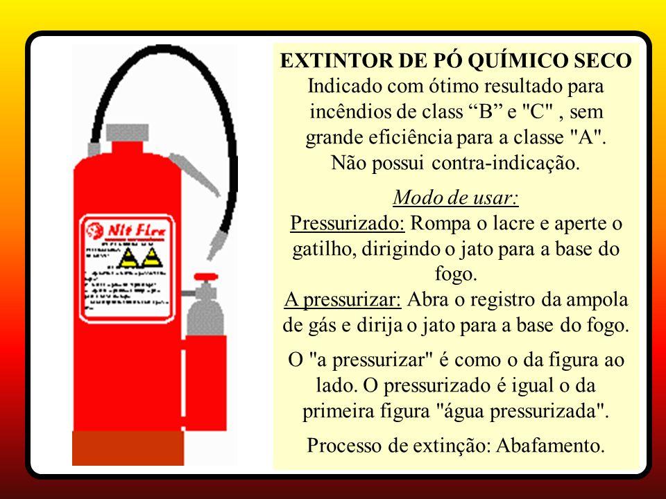 EXTINTOR DE PÓ QUÍMICO SECO Indicado com ótimo resultado para incêndios de class B e C , sem grande eficiência para a classe A .