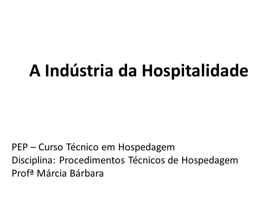 A Indústria da Hospitalidade PEP – Curso Técnico em Hospedagem Disciplina: Procedimentos Técnicos de Hospedagem Profª Márcia Bárbara
