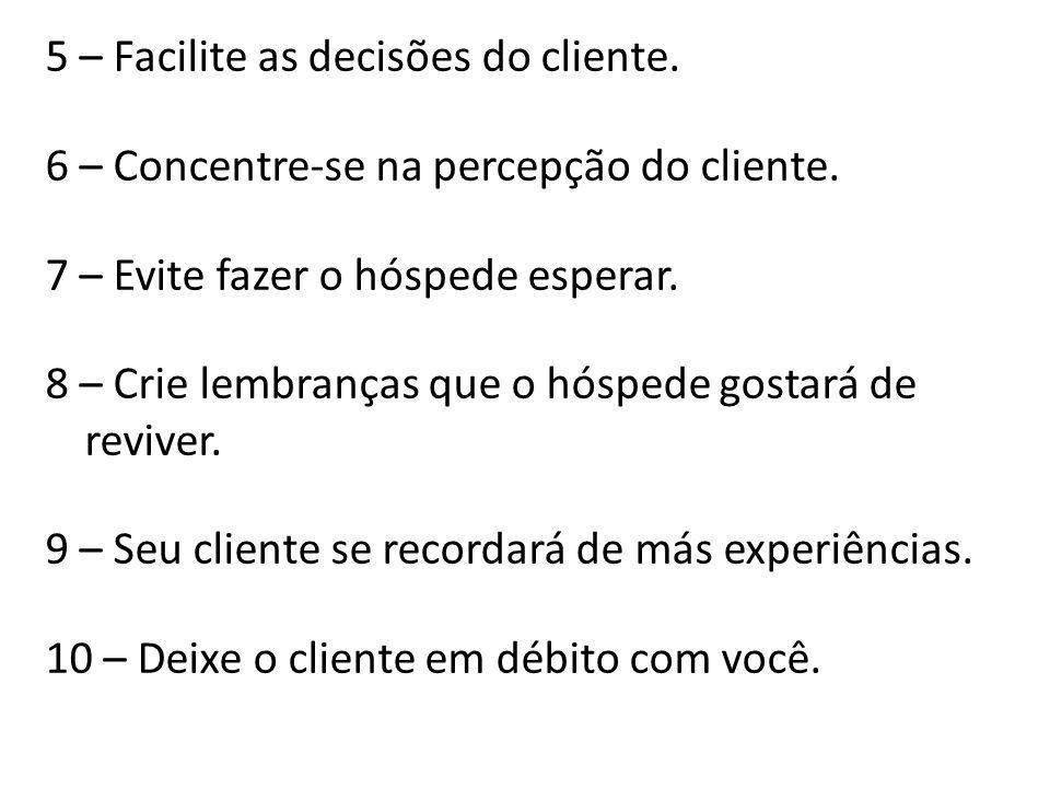 5 – Facilite as decisões do cliente. 6 – Concentre-se na percepção do cliente. 7 – Evite fazer o hóspede esperar. 8 – Crie lembranças que o hóspede go