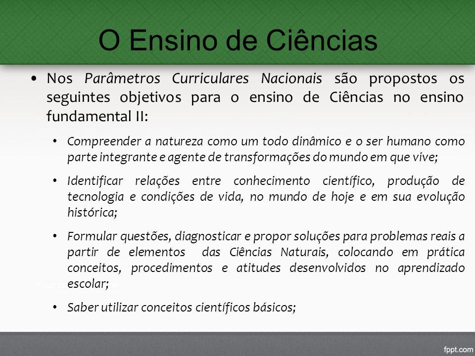 O Ensino de Ciências Nos Parâmetros Curriculares Nacionais são propostos os seguintes objetivos para o ensino de Ciências no ensino fundamental II: Co