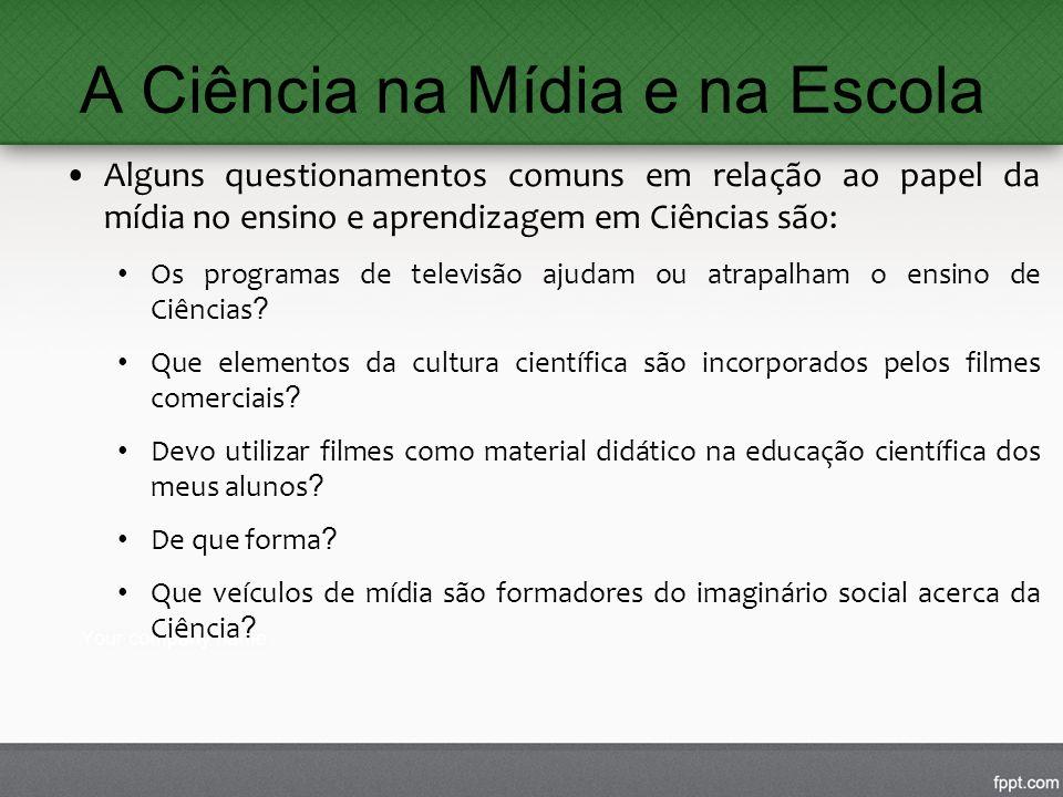 A Ciência na Mídia e na Escola Alguns questionamentos comuns em relação ao papel da mídia no ensino e aprendizagem em Ciências são: Os programas de te
