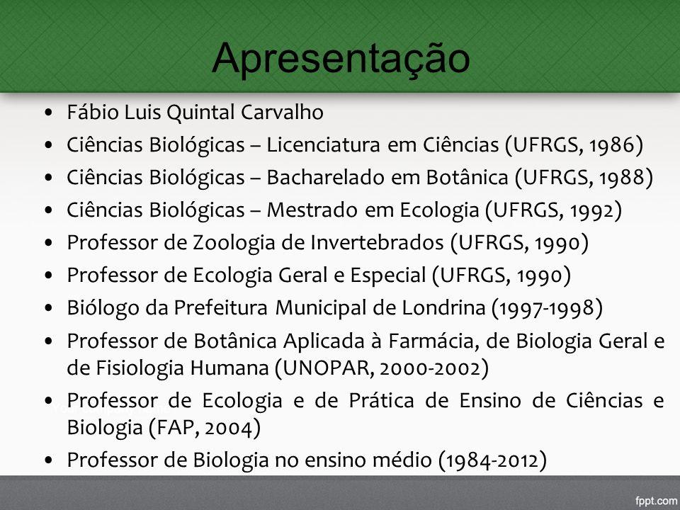 Fábio Luis Quintal Carvalho Ciências Biológicas – Licenciatura em Ciências (UFRGS, 1986) Ciências Biológicas – Bacharelado em Botânica (UFRGS, 1988) C
