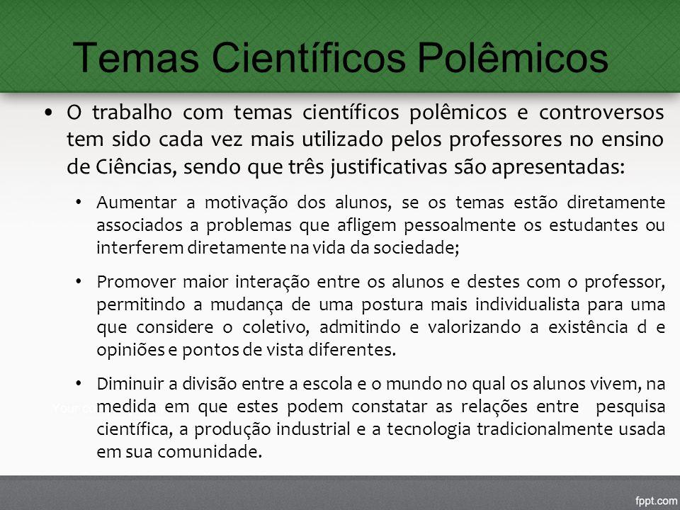 Temas Científicos Polêmicos O trabalho com temas científicos polêmicos e controversos tem sido cada vez mais utilizado pelos professores no ensino de