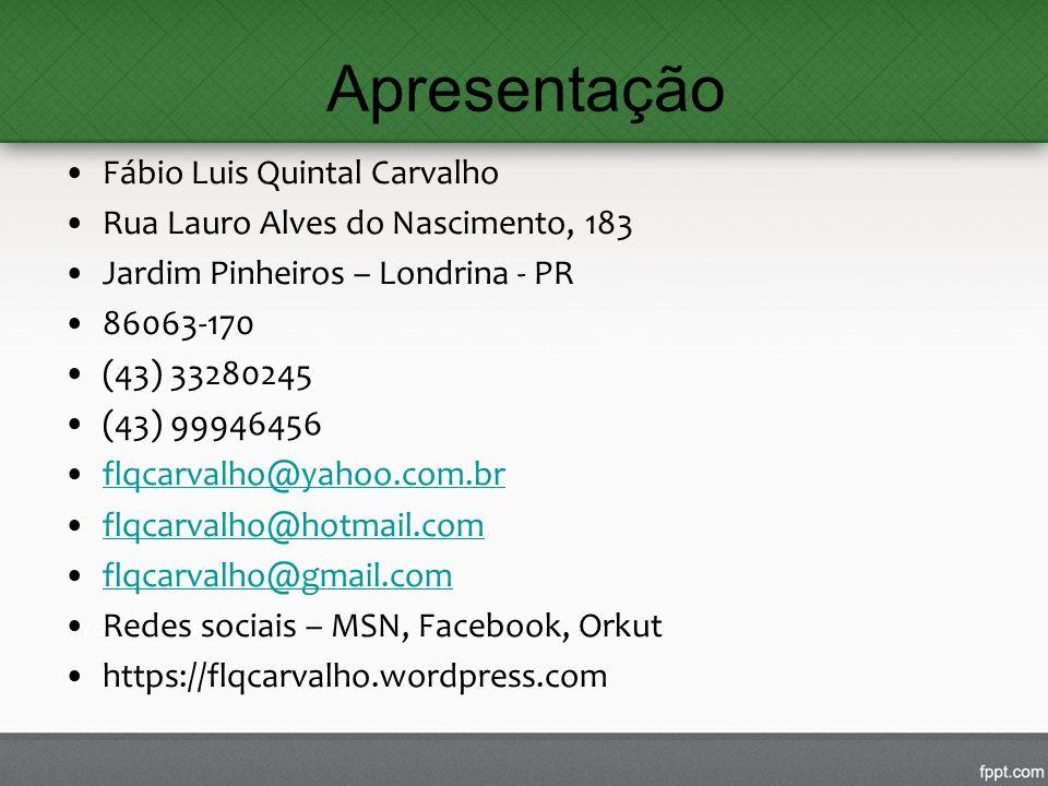 Apresentação Fábio Luis Quintal Carvalho Rua Lauro Alves do Nascimento, 183 Jardim Pinheiros – Londrina - PR 86063-170 (43) 33280245 (43) 99946456 flq