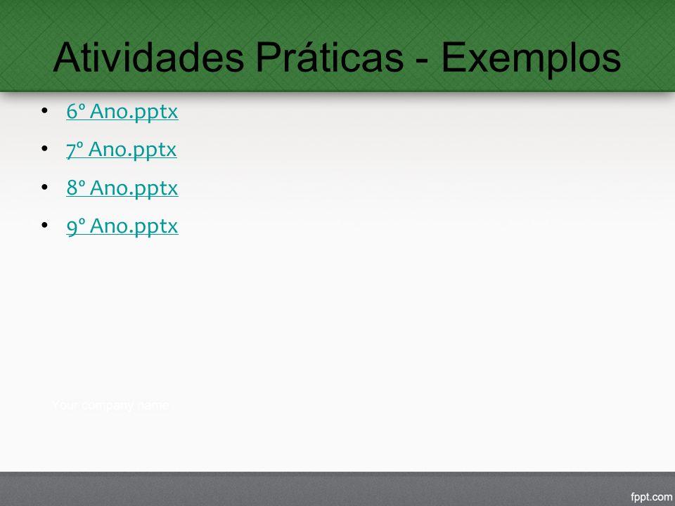 Atividades Práticas - Exemplos 6º Ano.pptx 6º Ano.pptx 7º Ano.pptx 7º Ano.pptx 8º Ano.pptx 8º Ano.pptx 9º Ano.pptx 9º Ano.pptx