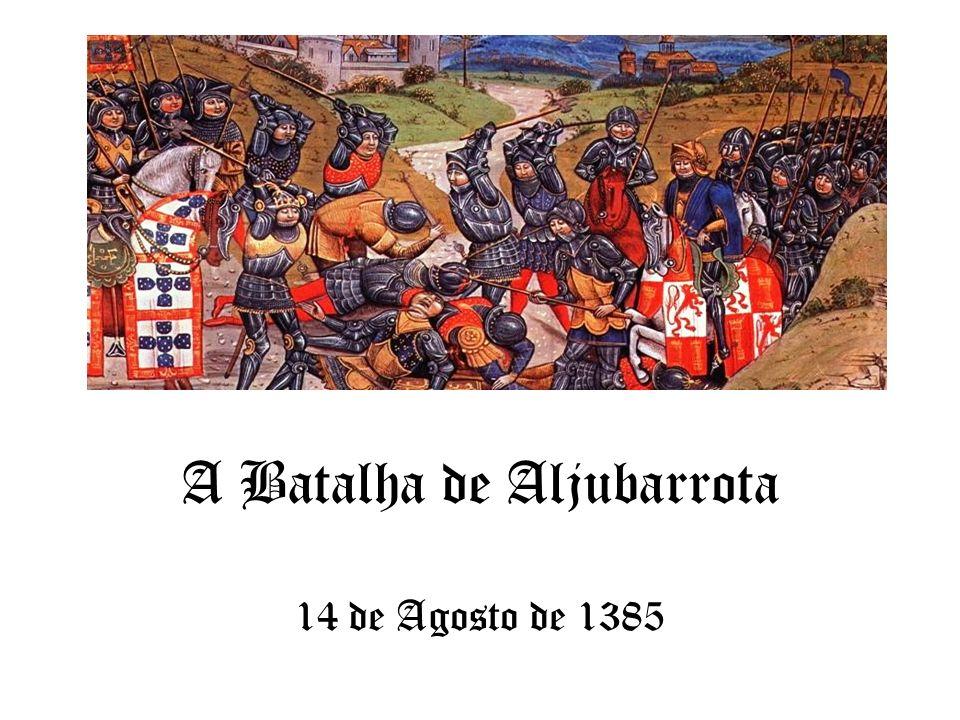 A Batalha de Aljubarrota 14 de Agosto de 1385