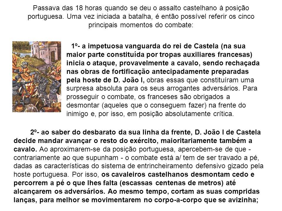 Passava das 18 horas quando se deu o assalto castelhano à posição portuguesa. Uma vez iniciada a batalha, é então possível referir os cinco principais