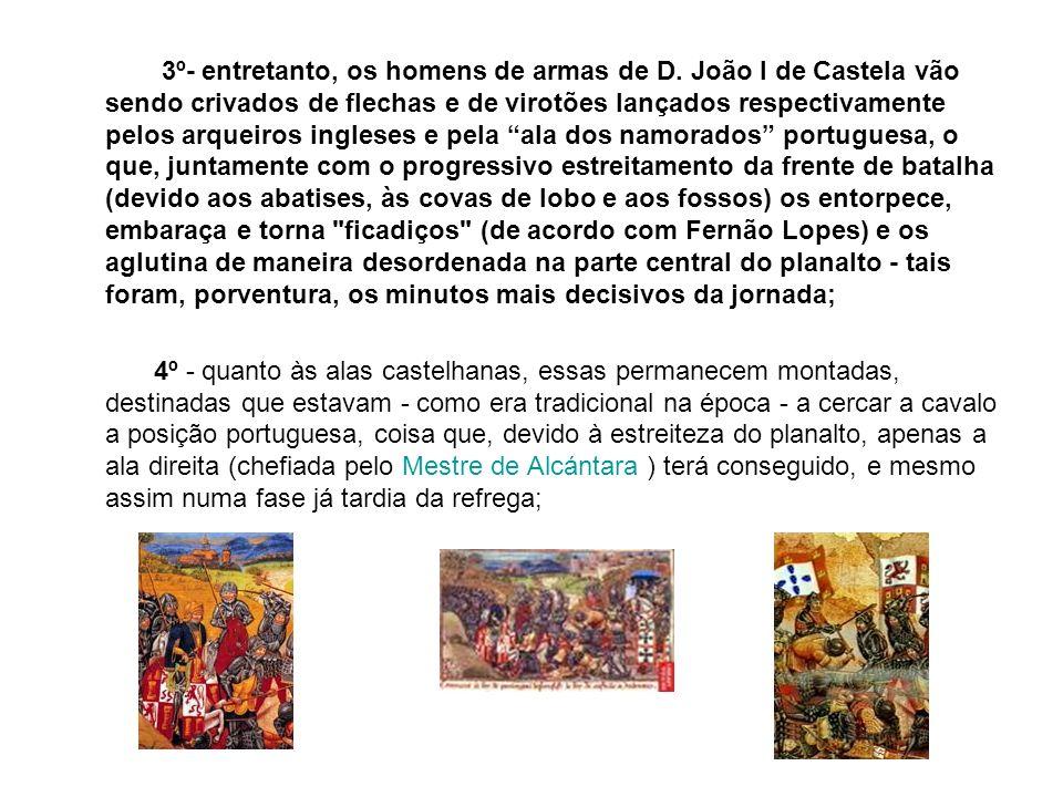 3º- entretanto, os homens de armas de D. João I de Castela vão sendo crivados de flechas e de virotões lançados respectivamente pelos arqueiros ingles