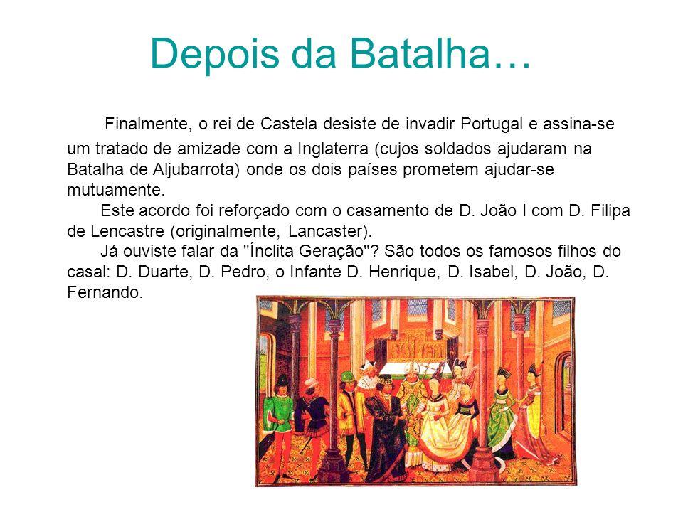 Depois da Batalha… Finalmente, o rei de Castela desiste de invadir Portugal e assina-se um tratado de amizade com a Inglaterra (cujos soldados ajudara