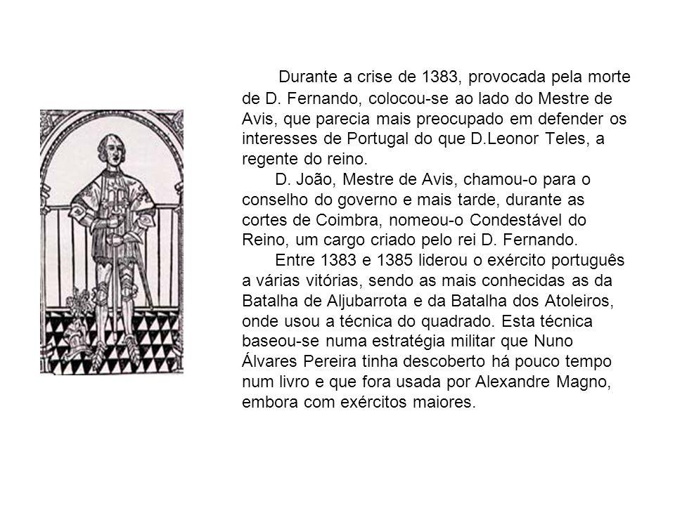 Durante a crise de 1383, provocada pela morte de D. Fernando, colocou-se ao lado do Mestre de Avis, que parecia mais preocupado em defender os interes