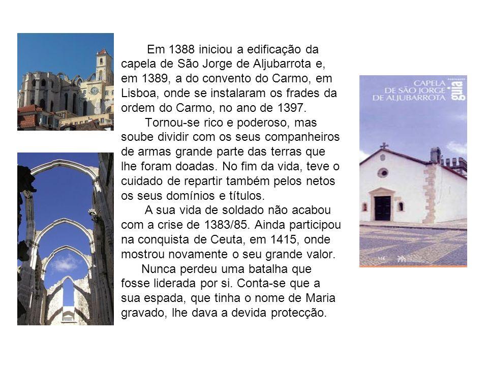 Em 1388 iniciou a edificação da capela de São Jorge de Aljubarrota e, em 1389, a do convento do Carmo, em Lisboa, onde se instalaram os frades da orde