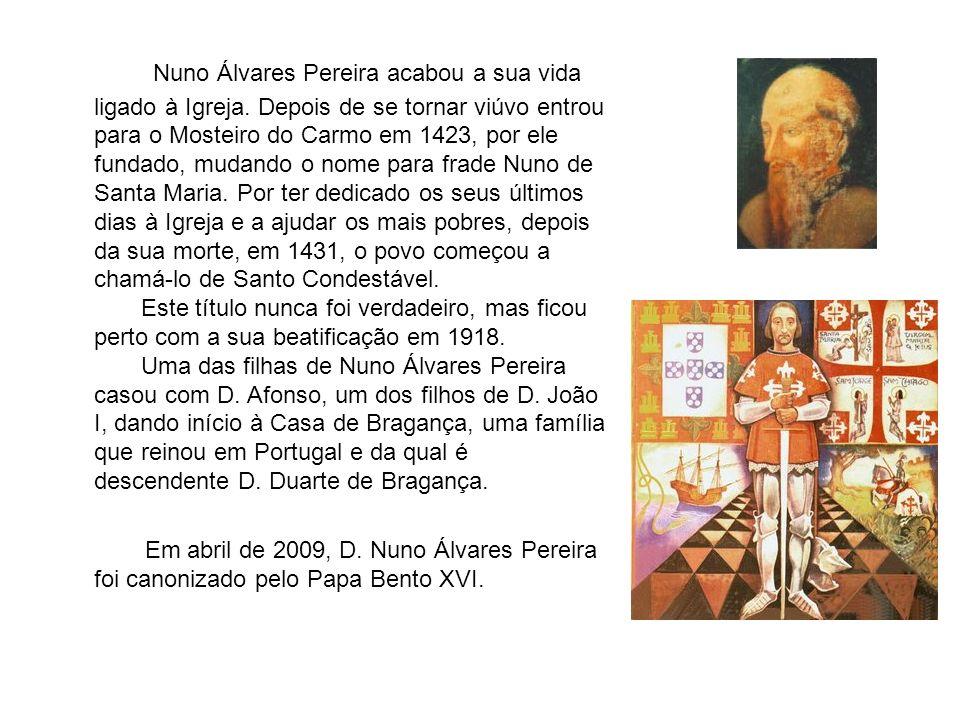 Nuno Álvares Pereira acabou a sua vida ligado à Igreja. Depois de se tornar viúvo entrou para o Mosteiro do Carmo em 1423, por ele fundado, mudando o